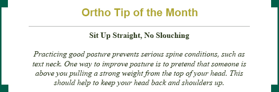 Ortho tip of the day: Sit up straight, no slouching!